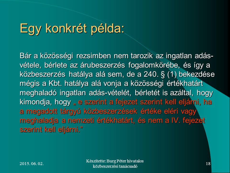 2015. 06. 02. Készítette: Burg Péter hivatalos közbeszerzési tanácsadó 18 Egy konkrét példa: Bár a közösségi rezsimben nem tarozik az ingatlan adás- v