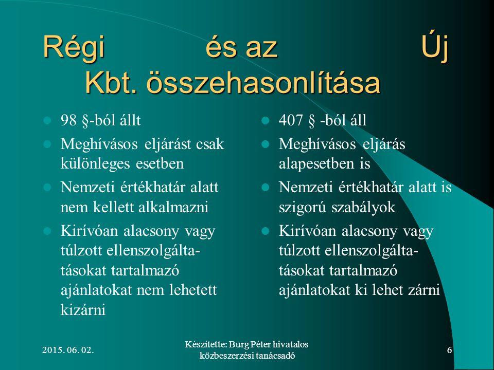 2015. 06. 02. Készítette: Burg Péter hivatalos közbeszerzési tanácsadó 6 Régi és az Új Kbt. összehasonlítása 98 §-ból állt Meghívásos eljárást csak kü