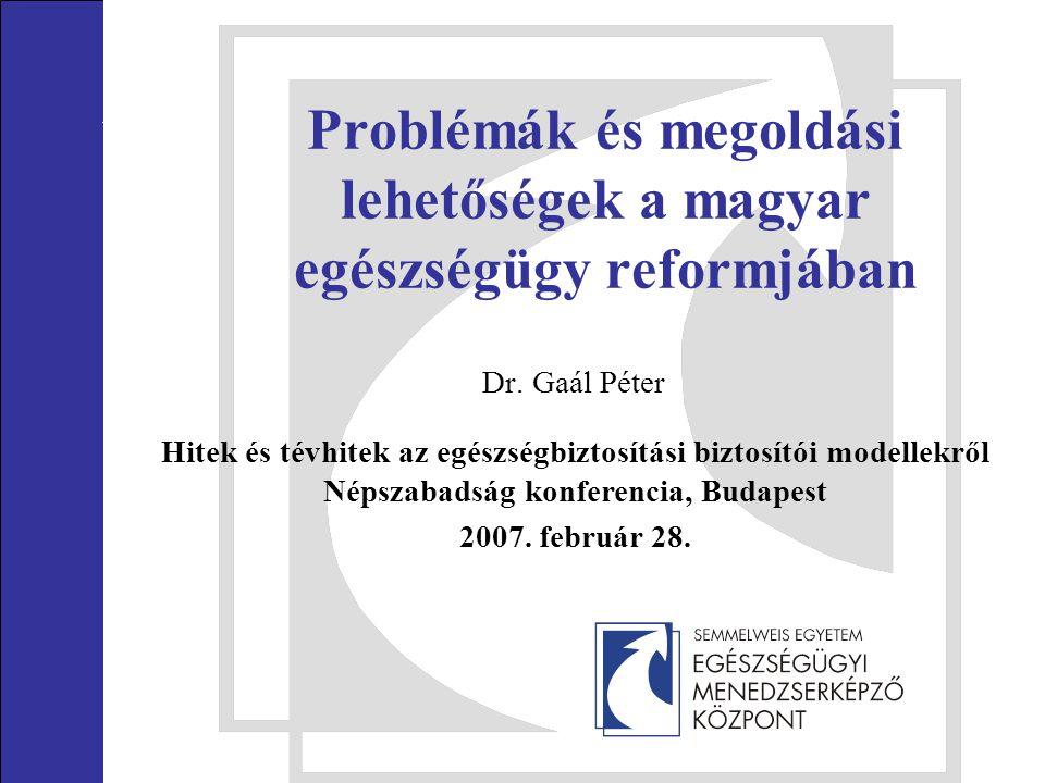 Problémák és megoldási lehetőségek a magyar egészségügy reformjában Dr. Gaál Péter Hitek és tévhitek az egészségbiztosítási biztosítói modellekről Nép