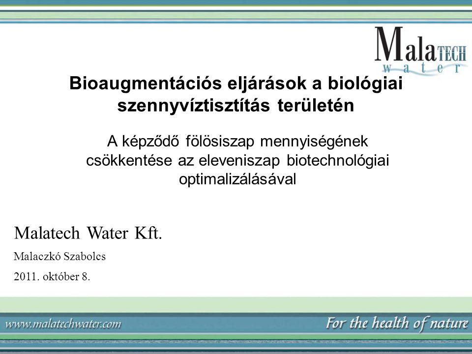Bioaugmentációs eljárások a biológiai szennyvíztisztítás területén A képződő fölösiszap mennyiségének csökkentése az eleveniszap biotechnológiai optimalizálásával Malatech Water Kft.