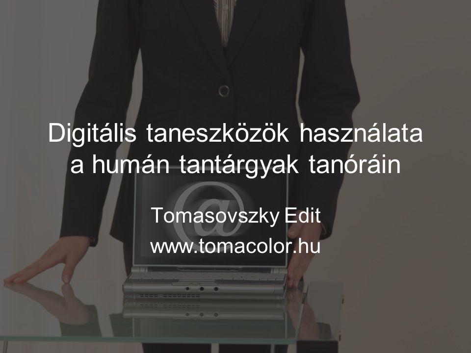 Digitális taneszközök használata a humán tantárgyak tanóráin Tomasovszky Edit www.tomacolor.hu