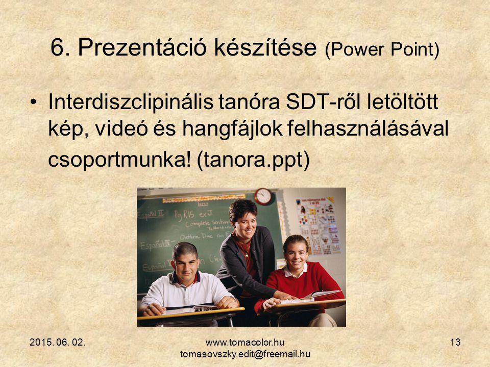 2015. 06. 02.www.tomacolor.hu tomasovszky.edit@freemail.hu 13 6. Prezentáció készítése (Power Point) Interdiszclipinális tanóra SDT-ről letöltött kép,