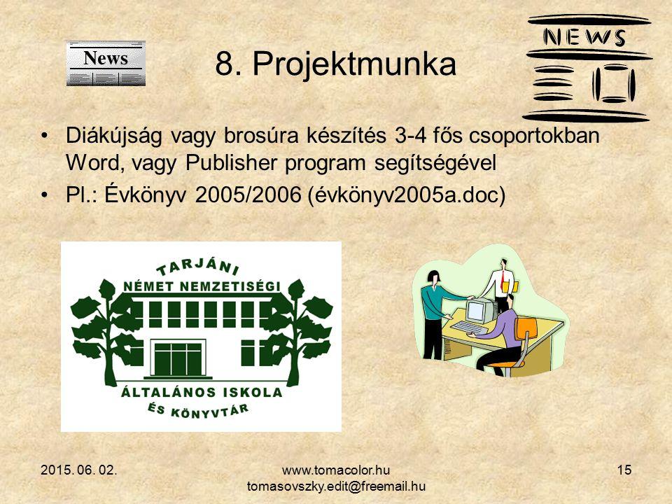 2015. 06. 02.www.tomacolor.hu tomasovszky.edit@freemail.hu 15 8. Projektmunka Diákújság vagy brosúra készítés 3-4 fős csoportokban Word, vagy Publishe