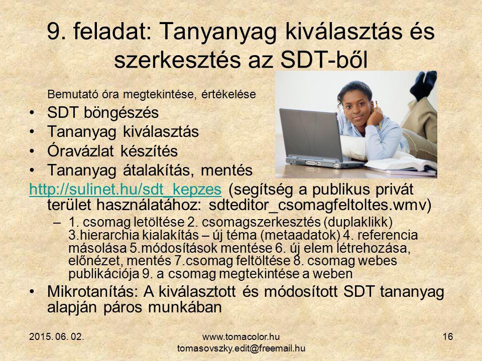2015. 06. 02.www.tomacolor.hu tomasovszky.edit@freemail.hu 16 9. feladat: Tanyanyag kiválasztás és szerkesztés az SDT-ből Bemutató óra megtekintése, é