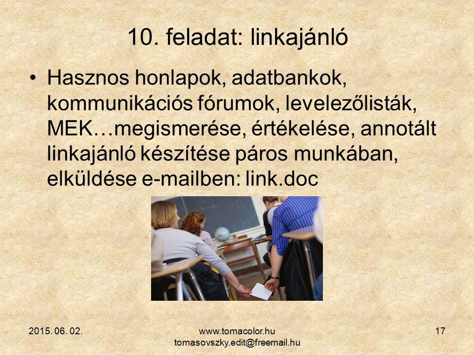 2015. 06. 02.www.tomacolor.hu tomasovszky.edit@freemail.hu 17 10. feladat: linkajánló Hasznos honlapok, adatbankok, kommunikációs fórumok, levelezőlis