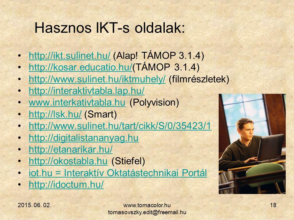2015. 06. 02.www.tomacolor.hu tomasovszky.edit@freemail.hu 18 Hasznos IKT-s oldalak: http://ikt.sulinet.hu/ (Alap! TÁMOP 3.1.4)http://ikt.sulinet.hu/