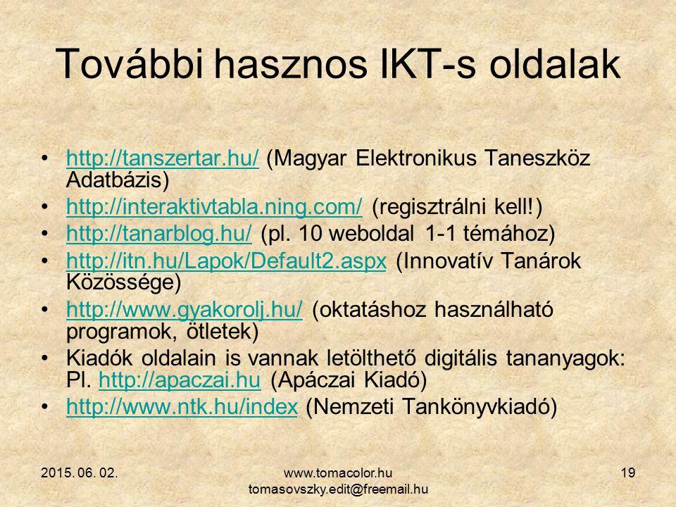 2015. 06. 02.www.tomacolor.hu tomasovszky.edit@freemail.hu 19 További hasznos IKT-s oldalak http://tanszertar.hu/ (Magyar Elektronikus Taneszköz Adatb