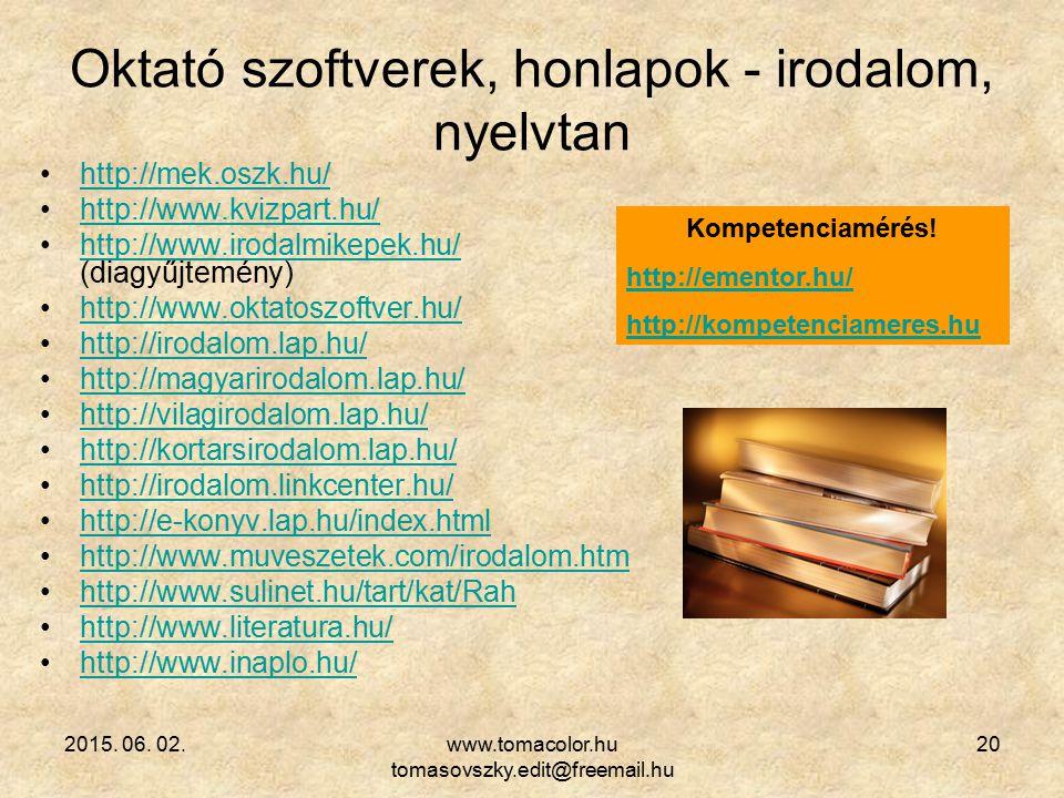 2015. 06. 02.www.tomacolor.hu tomasovszky.edit@freemail.hu 20 Oktató szoftverek, honlapok - irodalom, nyelvtan http://mek.oszk.hu/ http://www.kvizpart