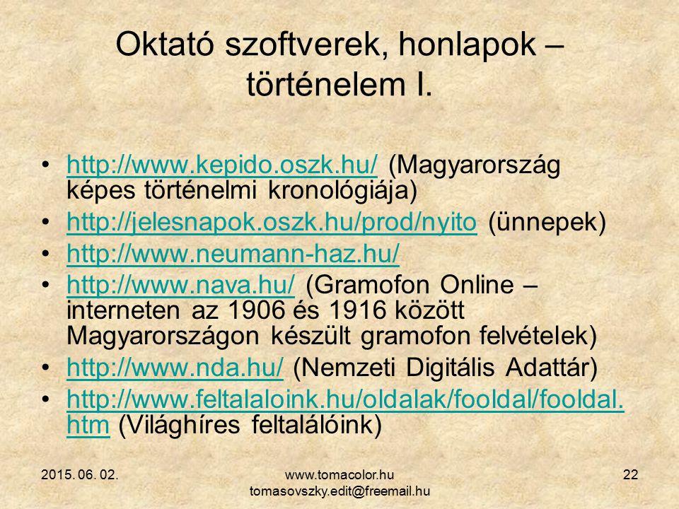 2015. 06. 02.www.tomacolor.hu tomasovszky.edit@freemail.hu 22 Oktató szoftverek, honlapok – történelem I. http://www.kepido.oszk.hu/ (Magyarország kép