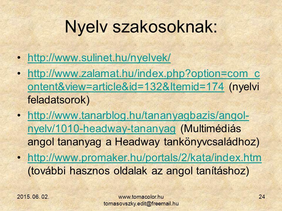 2015. 06. 02.www.tomacolor.hu tomasovszky.edit@freemail.hu 24 Nyelv szakosoknak: http://www.sulinet.hu/nyelvek/ http://www.zalamat.hu/index.php?option