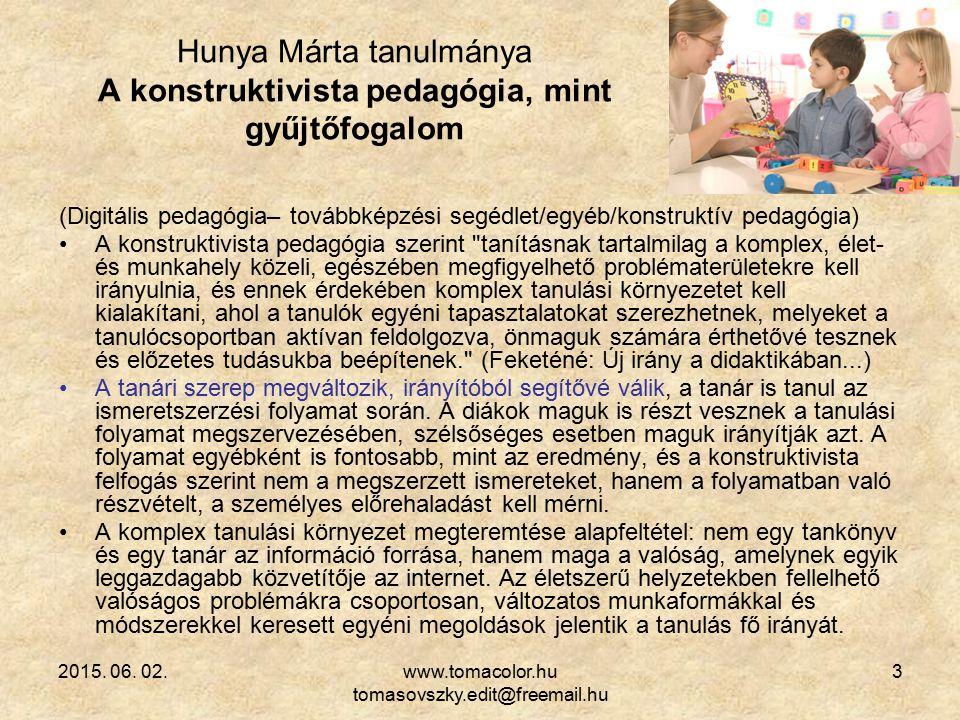2015. 06. 02.www.tomacolor.hu tomasovszky.edit@freemail.hu 3 (Digitális pedagógia– továbbképzési segédlet/egyéb/konstruktív pedagógia) A konstruktivis
