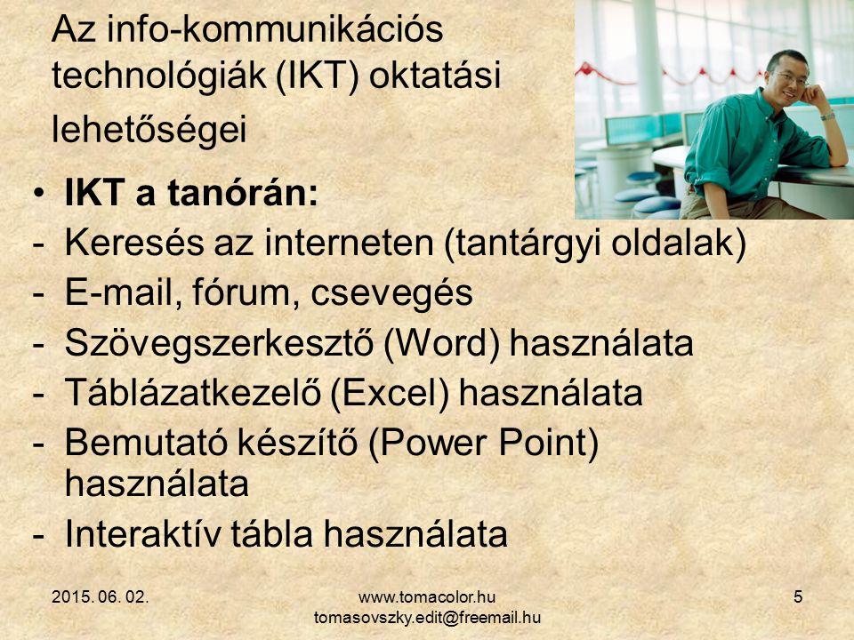 2015. 06. 02.www.tomacolor.hu tomasovszky.edit@freemail.hu 5 Az info-kommunikációs technológiák (IKT) oktatási lehetőségei IKT a tanórán: -Keresés az