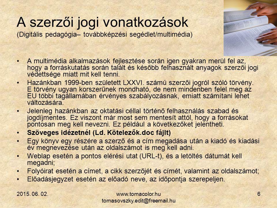 2015. 06. 02.www.tomacolor.hu tomasovszky.edit@freemail.hu 6 A szerzői jogi vonatkozások (Digitális pedagógia– továbbképzési segédlet/multimédia) A mu
