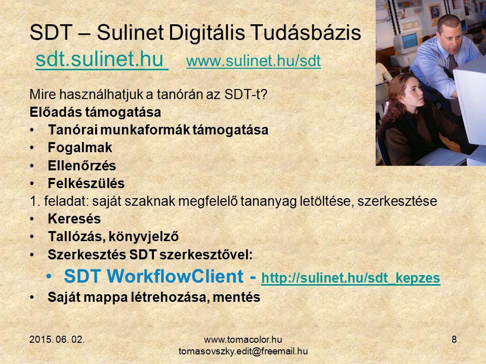 2015. 06. 02.www.tomacolor.hu tomasovszky.edit@freemail.hu 8 SDT – Sulinet Digitális Tudásbázis sdt.sulinet.hu www.sulinet.hu/sdtsdt.sulinet.hu www.su