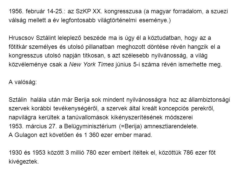 1956. február 14-25.: az SzKP XX. kongresszusa (a magyar forradalom, a szuezi válság mellett a év legfontosabb világtörténelmi eseménye.) Hruscsov Szt