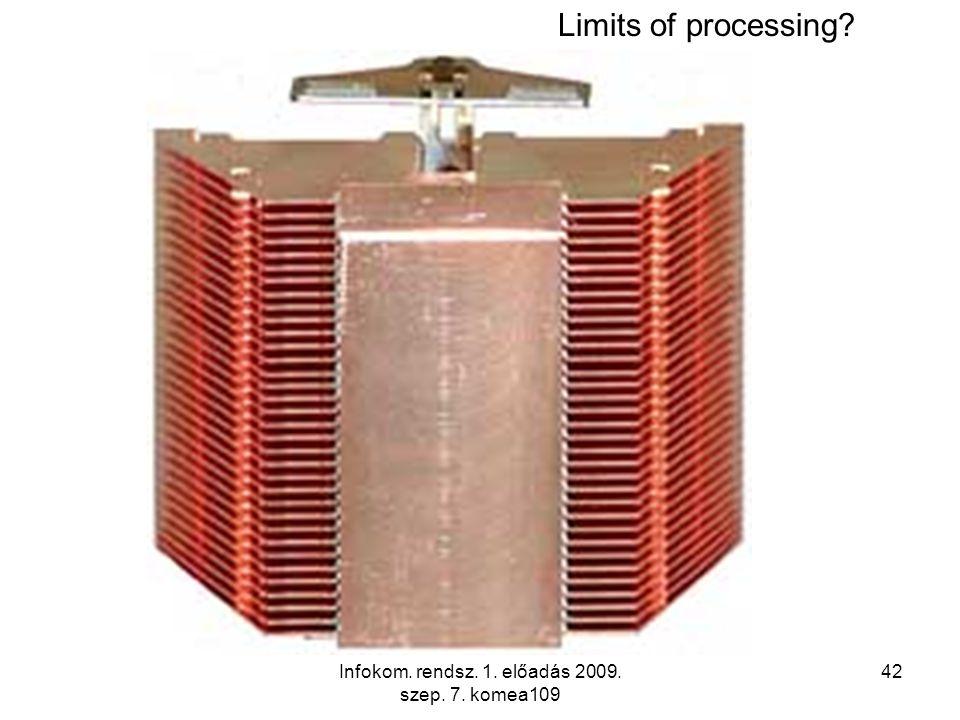 Infokom. rendsz. 1. előadás 2009. szep. 7. komea109 42 Limits of processing