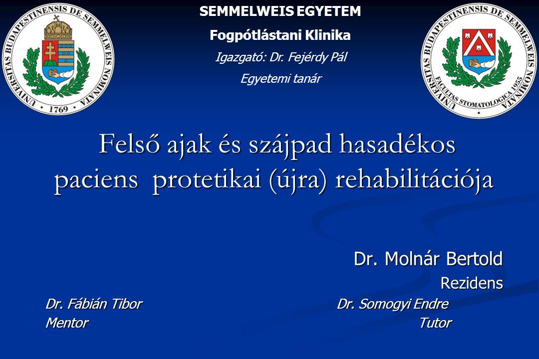 Felső ajak és szájpad hasadékos paciens protetikai (újra) rehabilitációja Felső ajak és szájpad hasadékos paciens protetikai (újra) rehabilitációja Dr.