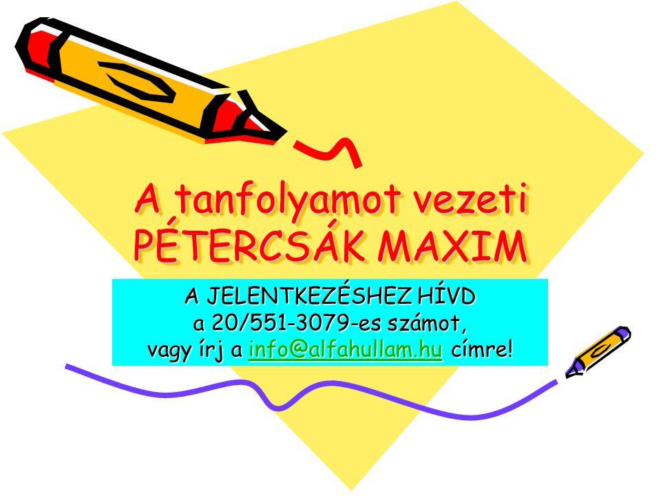 A tanfolyamot vezeti PÉTERCSÁK MAXIM A JELENTKEZÉSHEZ HÍVD a 20/551-3079-es számot, vagy írj a info@alfahullam.hu címre! info@alfahullam.hu