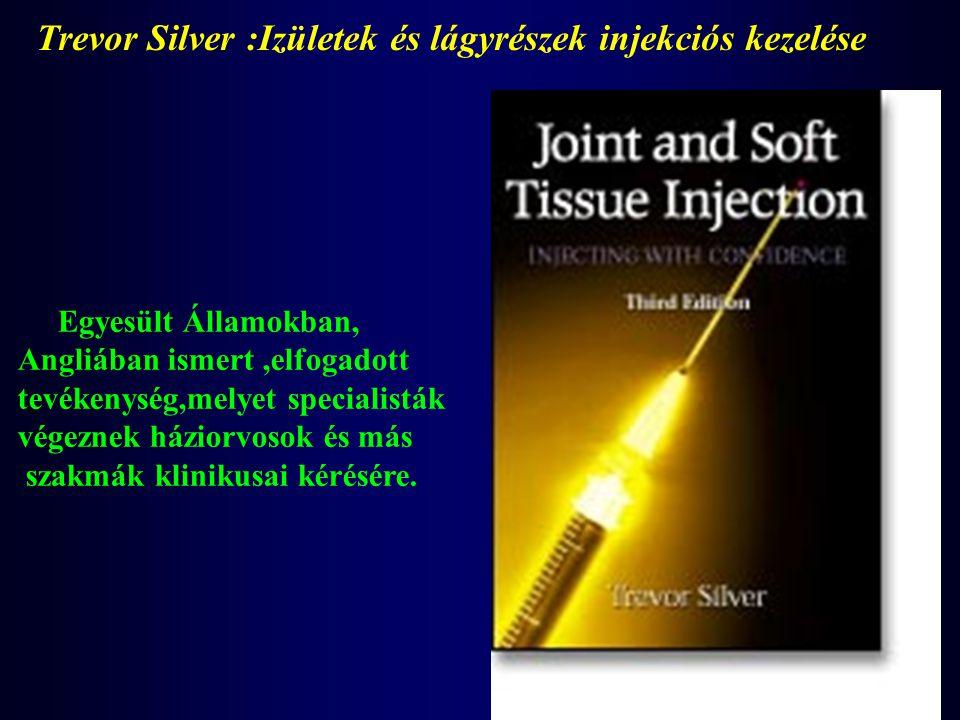 Trevor Silver :Izületek és lágyrészek injekciós kezelése Egyesült Államokban, Angliában ismert,elfogadott tevékenység,melyet specialisták végeznek ház