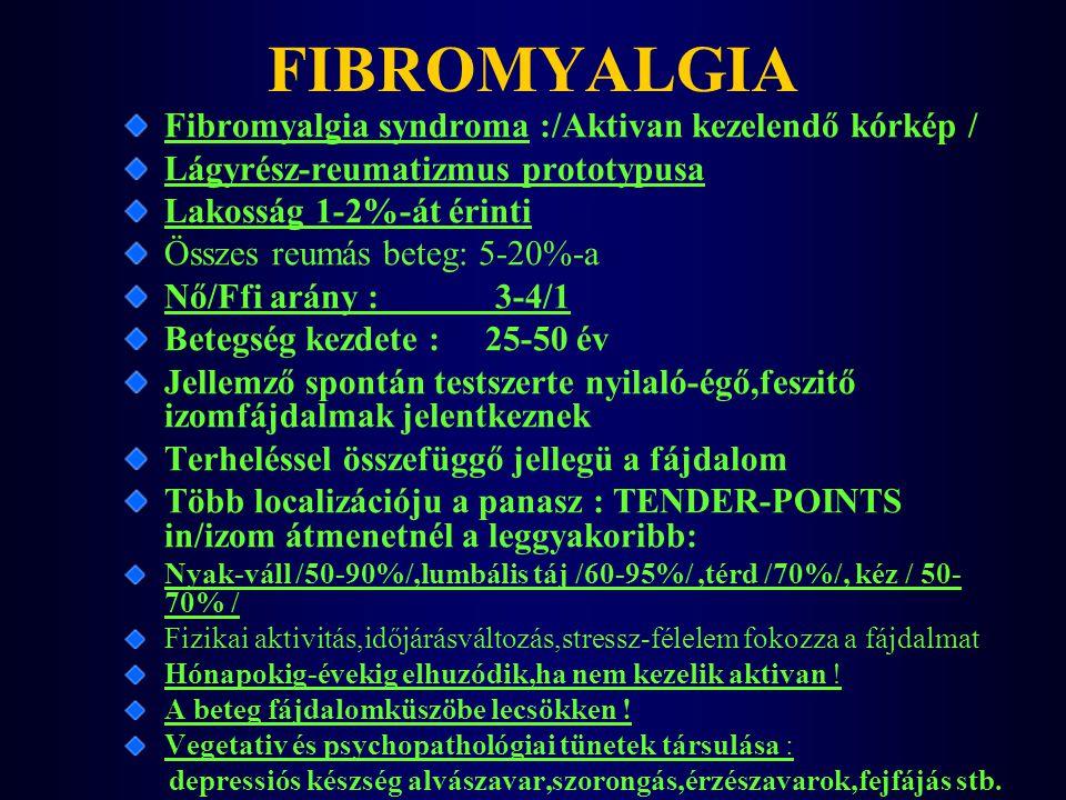 FIBROMYALGIA Fibromyalgia syndroma :/Aktivan kezelendő kórkép / Lágyrész-reumatizmus prototypusa Lakosság 1-2%-át érinti Összes reumás beteg: 5-20%-a