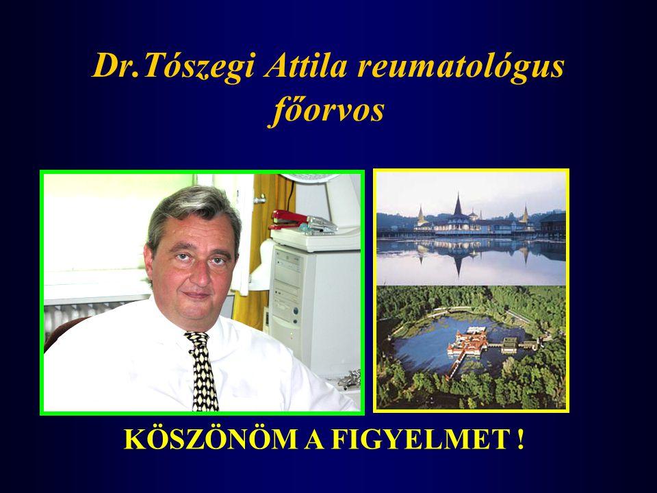 Dr.Tószegi Attila reumatológus főorvos KÖSZÖNÖM A FIGYELMET !