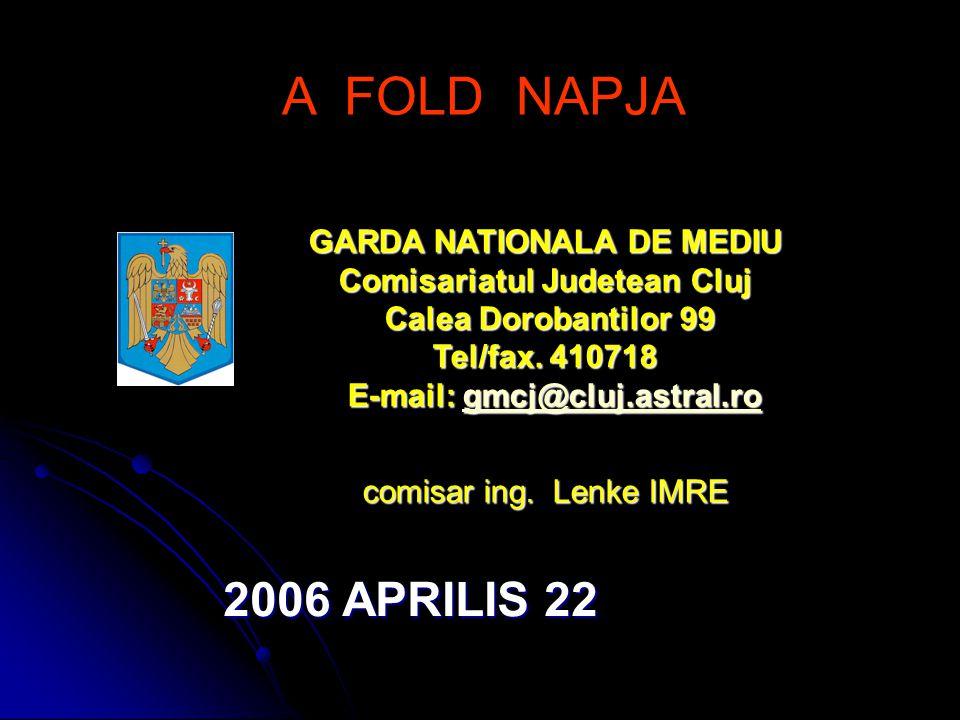 A FOLD NAPJA GARDA NATIONALA DE MEDIU Comisariatul Judetean Cluj Calea Dorobantilor 99 Tel/fax. 410718 E-mail: gmcj@cluj.astral.ro gmcj@cluj.astral.ro