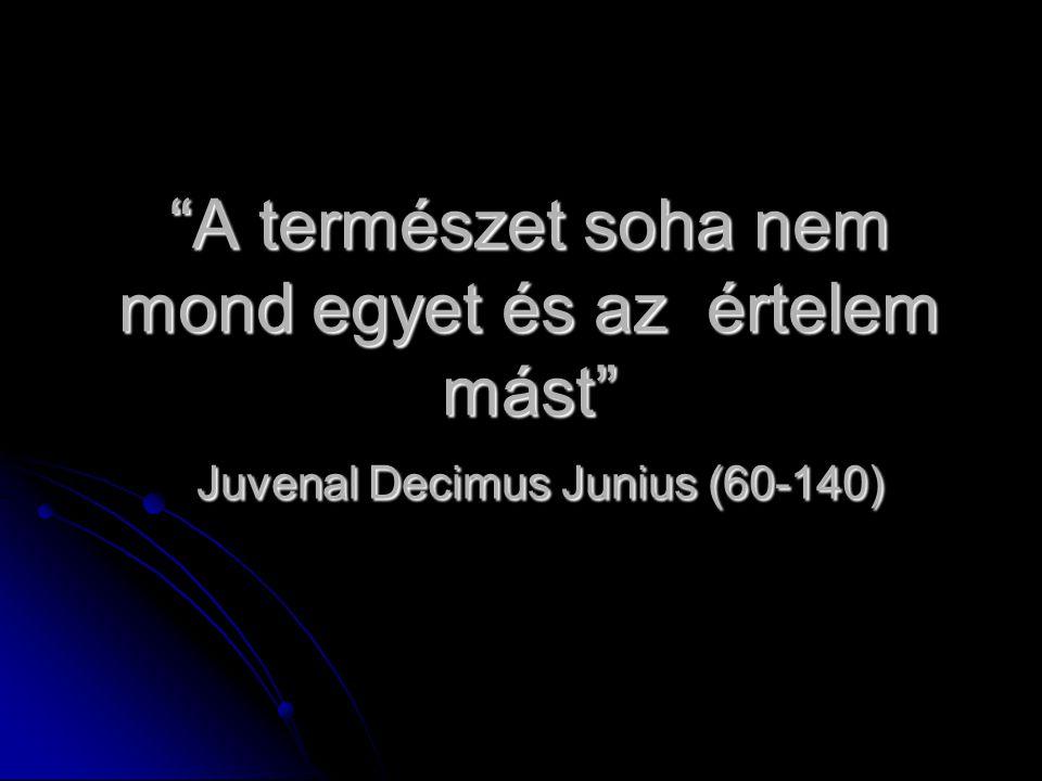 """""""A természet soha nem mond egyet és az értelem mást"""" Juvenal Decimus Junius (60-140)"""