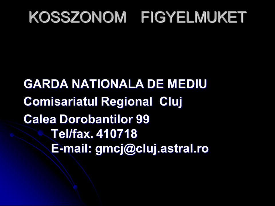 KOSSZONOM FIGYELMUKET GARDA NATIONALA DE MEDIU Comisariatul Regional Cluj Calea Dorobantilor 99 Tel/fax. 410718 E-mail: gmcj@cluj.astral.ro