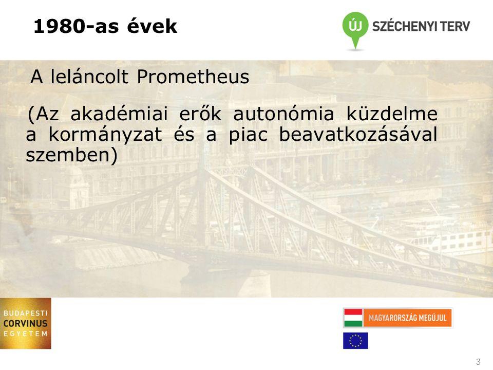 1980-as évek A leláncolt Prometheus (Az akadémiai erők autonómia küzdelme a kormányzat és a piac beavatkozásával szemben) 3