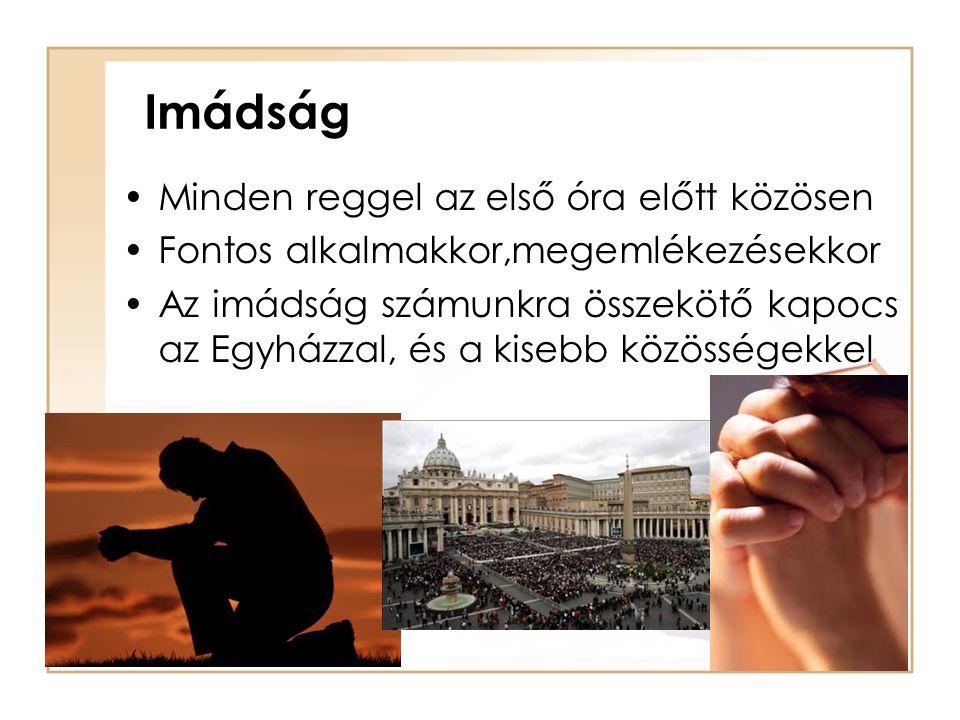 Imádság Minden reggel az első óra előtt közösen Fontos alkalmakkor,megemlékezésekkor Az imádság számunkra összekötő kapocs az Egyházzal, és a kisebb k