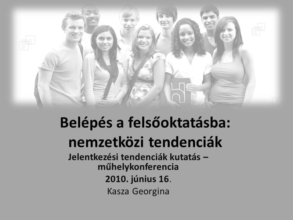 Belépés a felsőoktatásba: nemzetközi tendenciák Jelentkezési tendenciák kutatás – műhelykonferencia 2010.