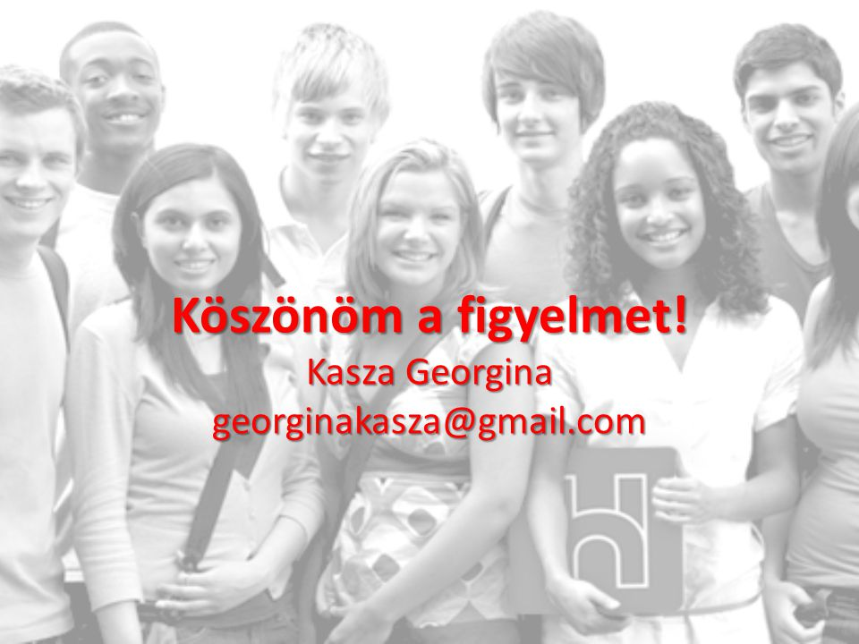 Köszönöm a figyelmet! Kasza Georgina georginakasza@gmail.com