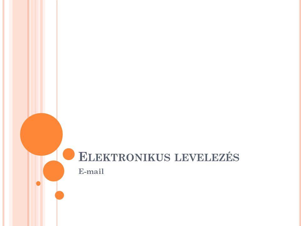 E LEKTRONIKUS LEVELEZÉS E-mail