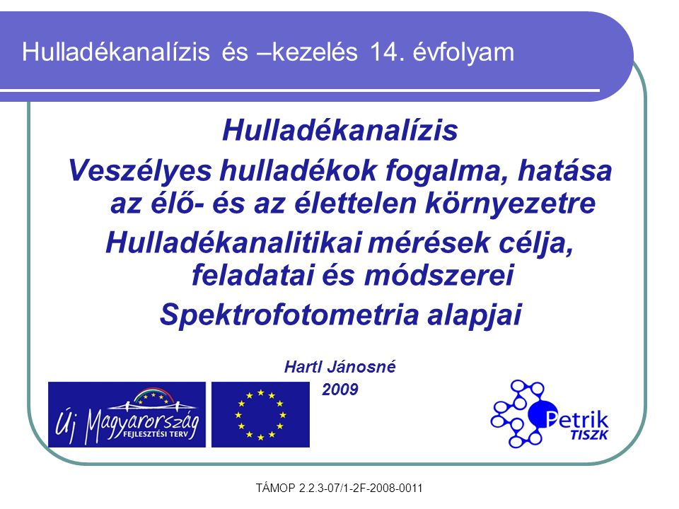 TÁMOP 2.2.3-07/1-2F-2008-0011 Hulladékanalízis és –kezelés 14. évfolyam Hulladékanalízis Veszélyes hulladékok fogalma, hatása az élő- és az élettelen