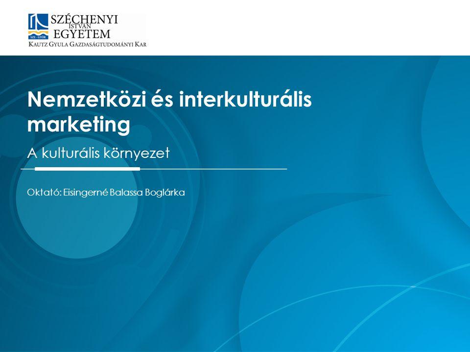 Oktató: Eisingerné Balassa Boglárka Nemzetközi és interkulturális marketing A kulturális környezet