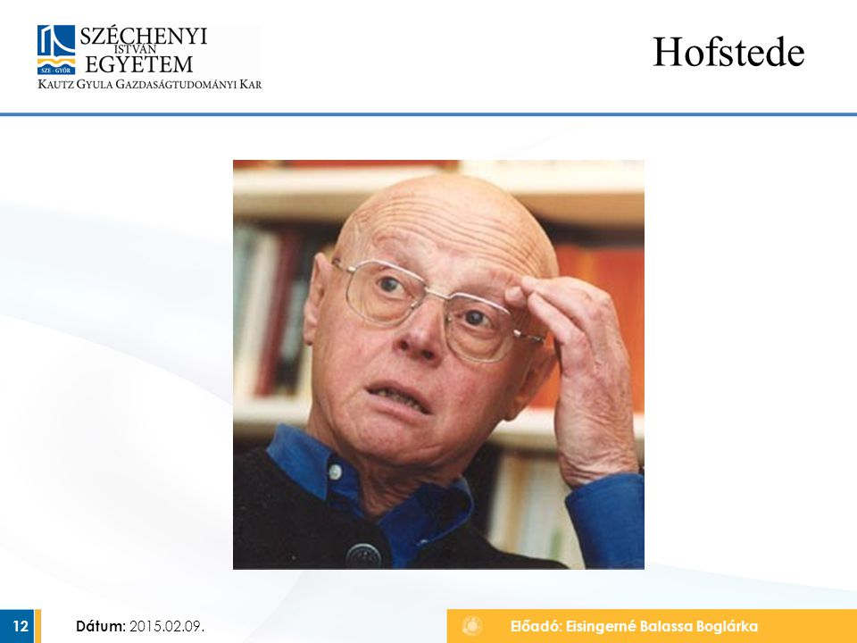 Dátum: 2015.02.09. 12 Hofstede Előadó: Eisingerné Balassa Boglárka