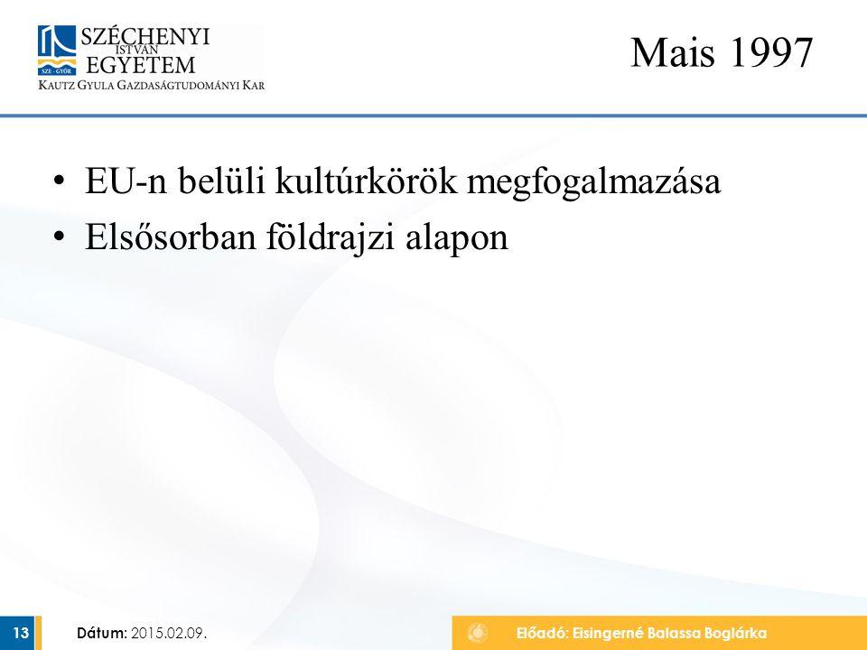 EU-n belüli kultúrkörök megfogalmazása Elsősorban földrajzi alapon Dátum: 2015.02.09. 13 Mais 1997 Előadó: Eisingerné Balassa Boglárka