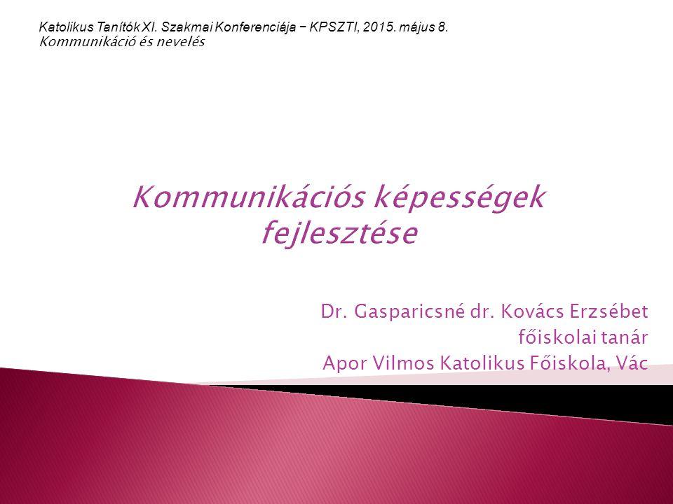Dr. Gasparicsné dr. Kovács Erzsébet főiskolai tanár Apor Vilmos Katolikus Főiskola, Vác Katolikus Tanítók XI. Szakmai Konferenciája − KPSZTI, 2015. má