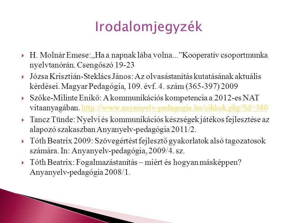 """ H. Molnár Emese:""""Ha a napnak lába volna...""""Kooperatív csoportmunka nyelvtanórán. Csengőszó 19-23  Józsa Krisztián-Steklács János: Az olvasástanítás"""