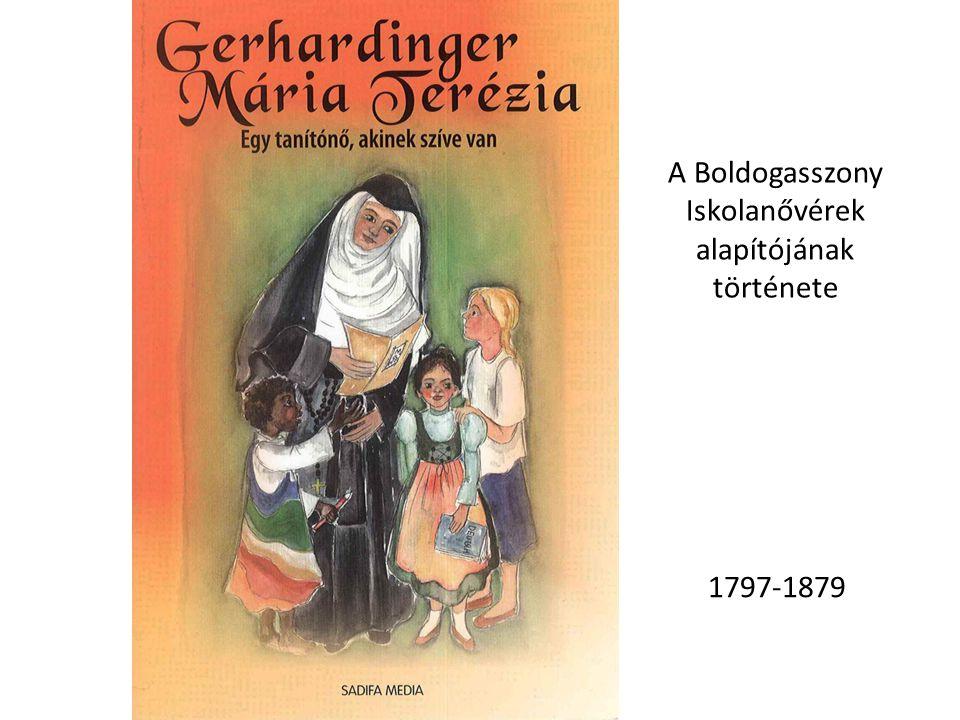 1797-1879 A Boldogasszony Iskolanővérek alapítójának története