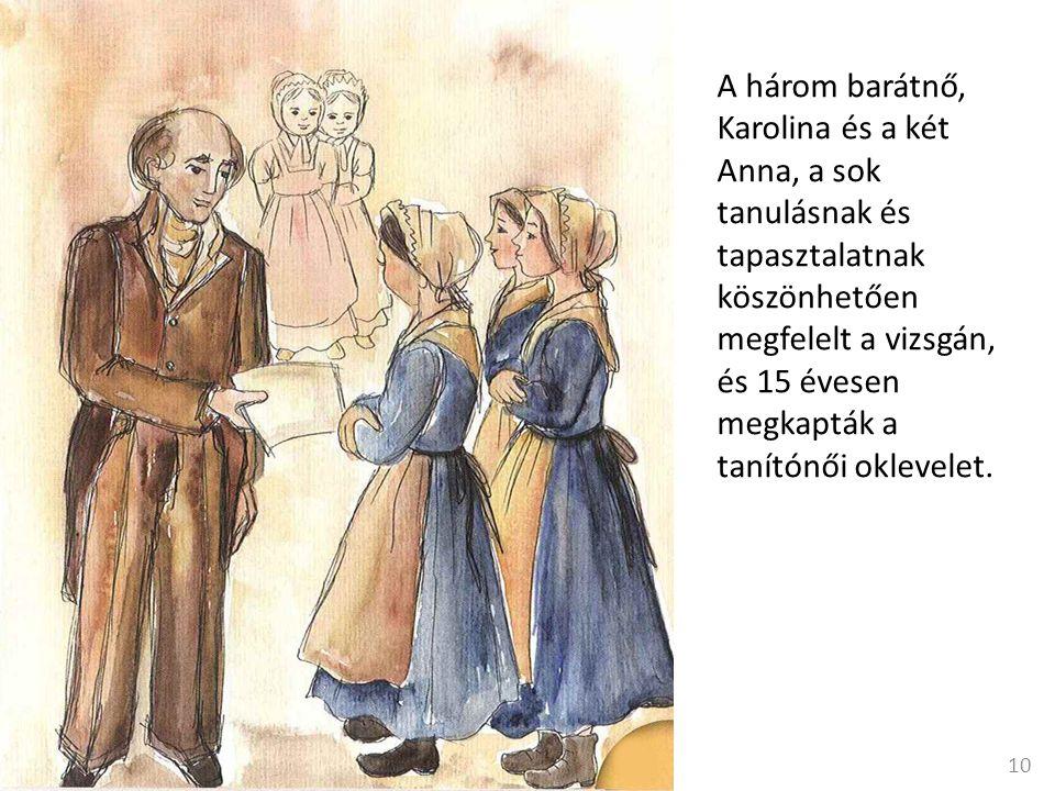 A három barátnő, Karolina és a két Anna, a sok tanulásnak és tapasztalatnak köszönhetően megfelelt a vizsgán, és 15 évesen megkapták a tanítónői oklevelet.