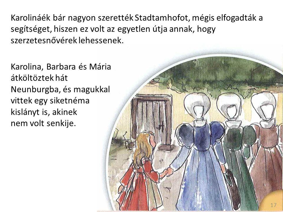 Karolina, Barbara és Mária átköltöztek hát Neunburgba, és magukkal vittek egy siketnéma kislányt is, akinek nem volt senkije.