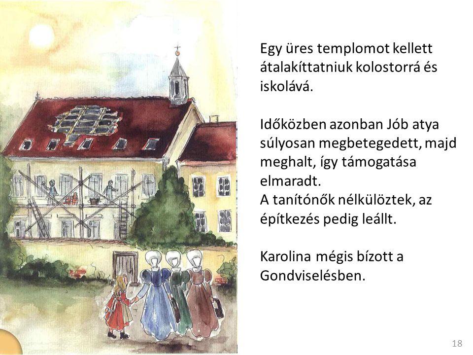 Egy üres templomot kellett átalakíttatniuk kolostorrá és iskolává.