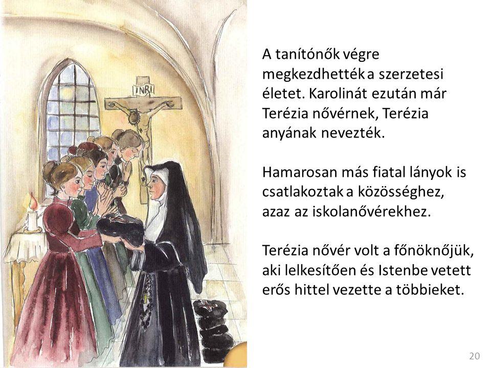 A tanítónők végre megkezdhették a szerzetesi életet.