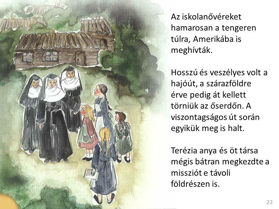 Az iskolanővéreket hamarosan a tengeren túlra, Amerikába is meghívták.