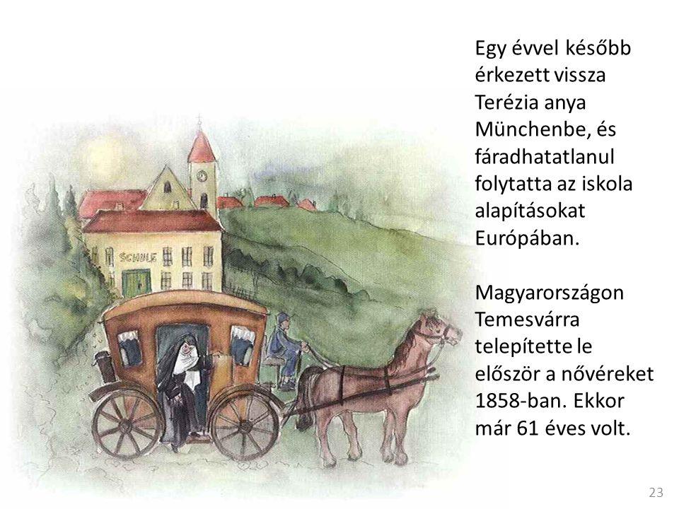 Egy évvel később érkezett vissza Terézia anya Münchenbe, és fáradhatatlanul folytatta az iskola alapításokat Európában.