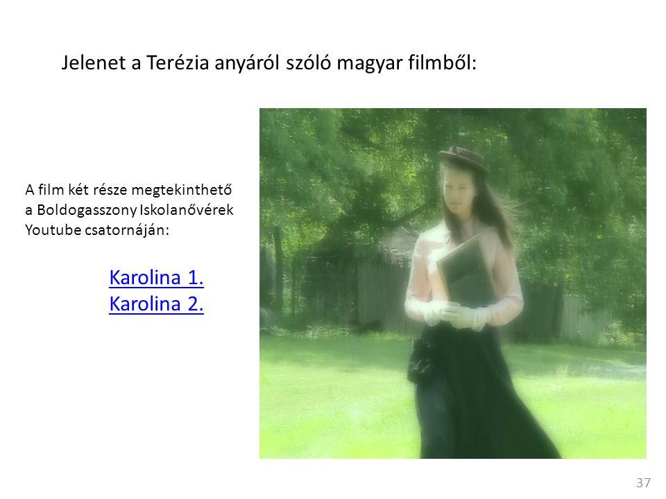 37 Jelenet a Terézia anyáról szóló magyar filmből: A film két része megtekinthető a Boldogasszony Iskolanővérek Youtube csatornáján: Karolina 1.