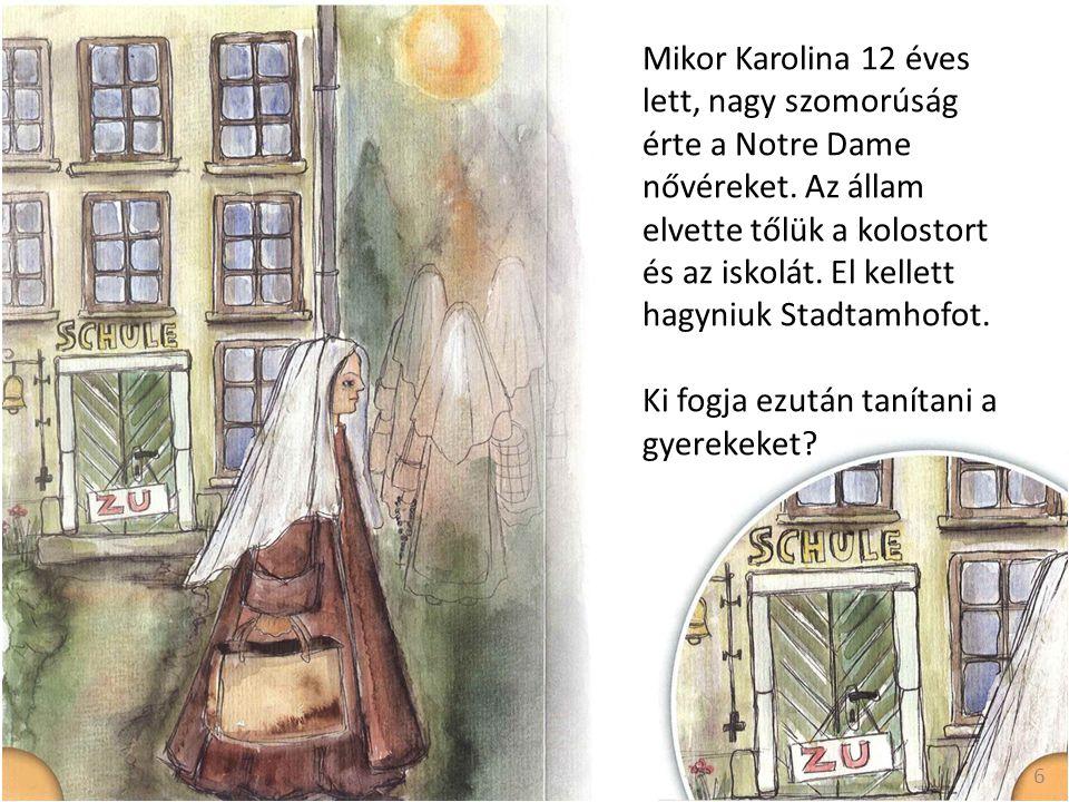 Mikor Karolina 12 éves lett, nagy szomorúság érte a Notre Dame nővéreket.