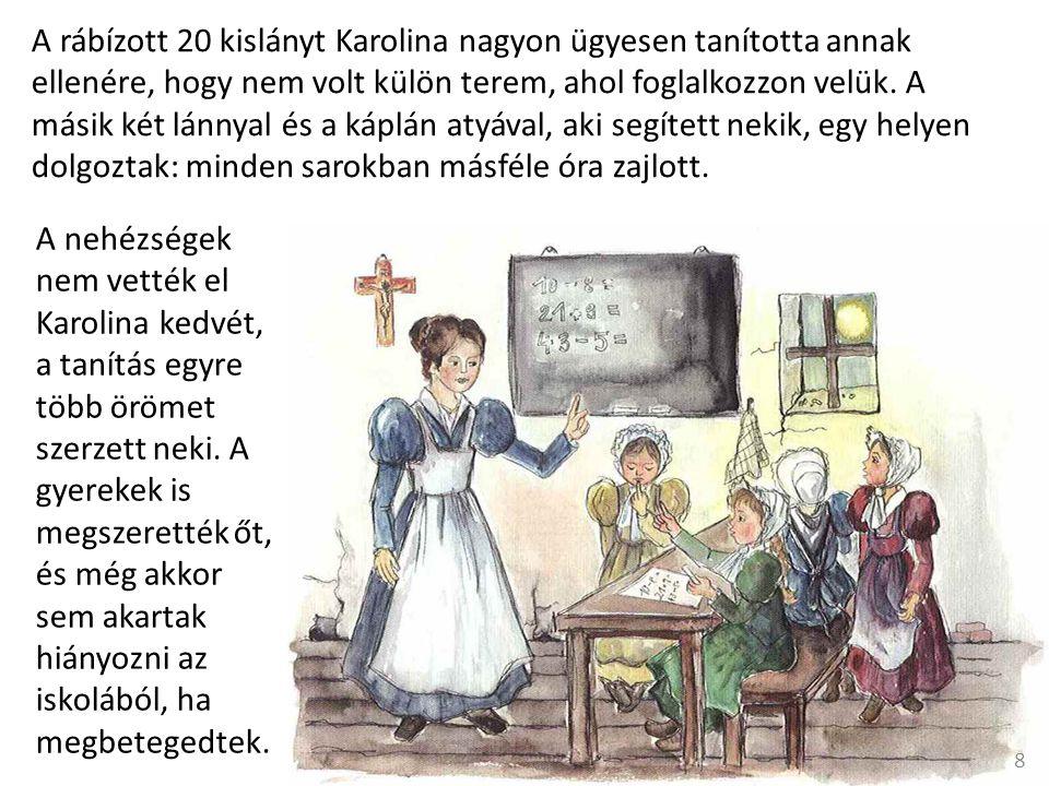 A rábízott 20 kislányt Karolina nagyon ügyesen tanította annak ellenére, hogy nem volt külön terem, ahol foglalkozzon velük.