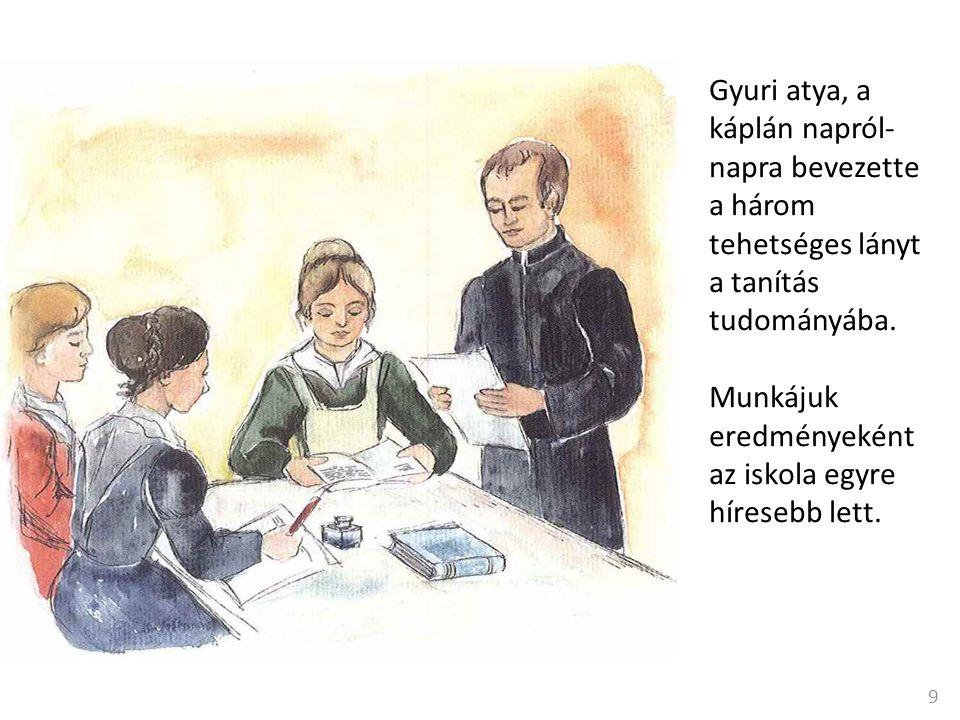 Gyuri atya, a káplán napról- napra bevezette a három tehetséges lányt a tanítás tudományába.